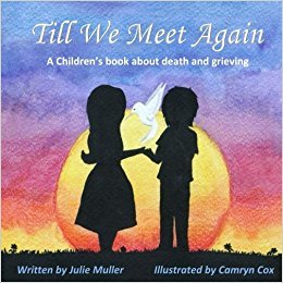 Till We Meet Again : A Children's Book About Death and Grieving