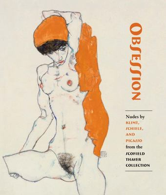 Obsession - Nudes by Klimt, Schiele, and Picasso from the Scofield Thayer Collection