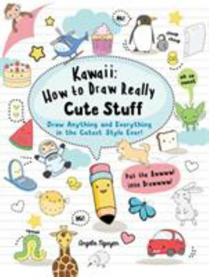 Kawaii: How to Draw Really Cute StuffDraw Anything and Everything in the Cutest Style Ever!