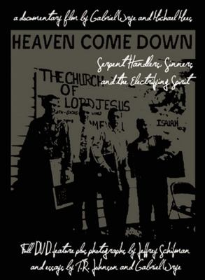 Heaven Come Down - Serpent Handlers, Sinners, and the Electrifying Spirit