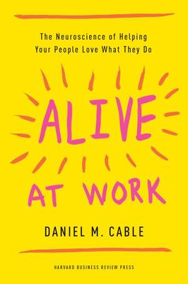 Alive at Work -The Neuroscience of Helping Your People Love What They Do