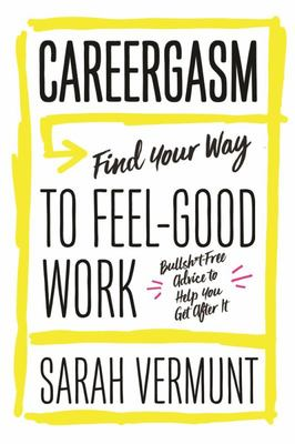 Careergasm - Find Your Way to Feel-Good Work