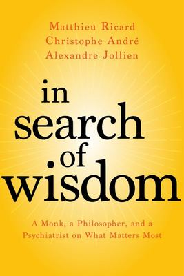 """In Search of Wisdom A Monk, a Philosopher, and a Psychiatrist on What Matters Most""""]"""