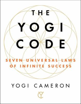 The Yogi Code - Seven Universal Laws of Infinite Success