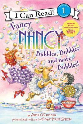 Fancy Nancy: Bubbles, Bubbles, and More Bubbles! (I Can Read)