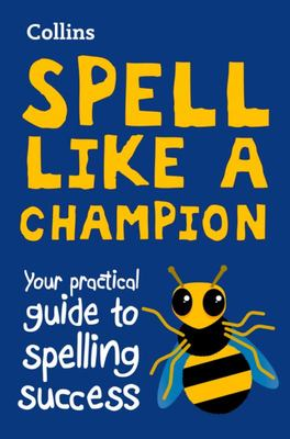 Spell Like a Champion: Your Practical Guide to Spelling Success (Collins)