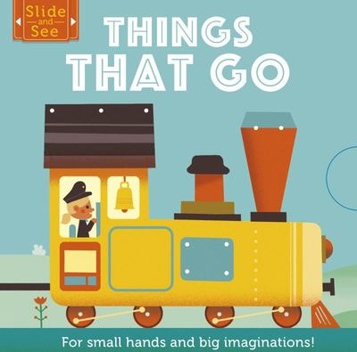 Slide and See: Things That Go - For Small Hands and Big Imaginations