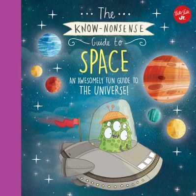 The Know-Nonsense Guide to Space - An Awesomely Fun Guide to the Universe
