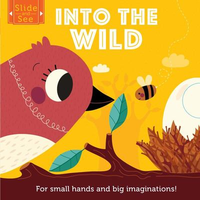 Slide and See: Into the Wild For Small Hands and Big Imaginations