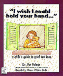 I Wish I Could Hold Your Hand  A Child's Guide to Grief and Loss