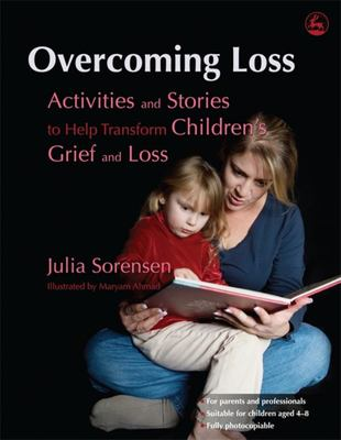 Overcoming Loss - Activities and Stories to Help Transform Children's Grief and Loss