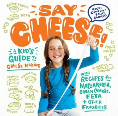 Say Cheese! - A Kid's Guide to Homemade Mozzarella, and More Kitchen Fun