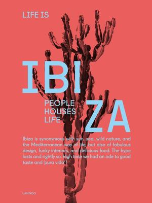 Life Is Ibiza - Bohemian Balearic Interiors - Architecture - Way of Life