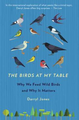 SALE - The Birds At My Table: Why we feed wild birds and why it matters