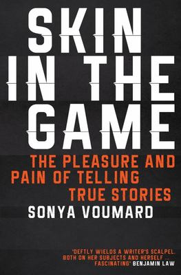 Skin in the Game: The pleasure and pain of telling true stories