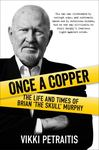 Once a Copper The Life and Times of Brian 'The Skull' Murphy