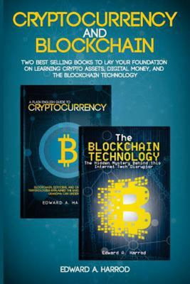 Cryptocurrency and Blockchain - Two Best Selling Books to Lay Your Foundation on Learning Crypto Assets, Digital Money and the Blockchain Technology