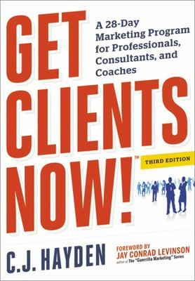 Get Clients Now!™ - A 28-Day Marketing Program for Professionals, Consultants, and Coaches