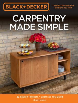 Carpentry Made Simple (Black & Decker) 23 Stylish Projects - Learn As You Build