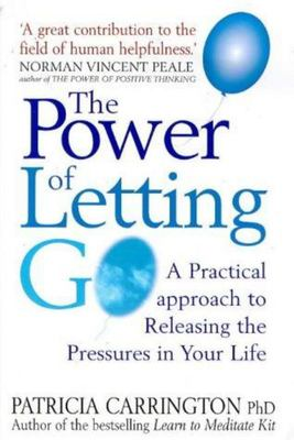 The Power of Letting Go - A Practical Approach to Releasing the Pressures in Your Life