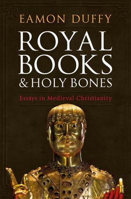 Royal Books and Holy Bones - Essays in Medieval Christianity