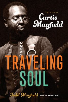 Traveling Soul - The Life of Curtis Mayfield