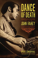 Dance of Death - The Life of John Fahey, American Guitarist