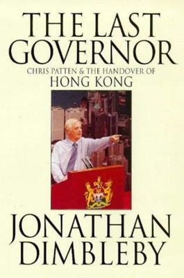 The Last Governor - Chris Patten and the Handover of Hong Kong