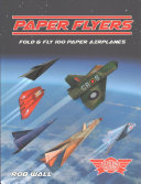 Paper Flyers: Fold and Fly 100 Paper Airplanes