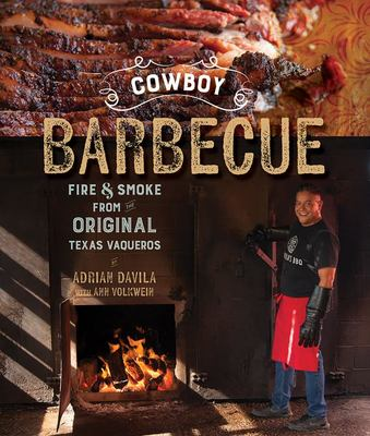 Cowboy Barbecue - Fire and Smoke from the Original Texas Vaqueros