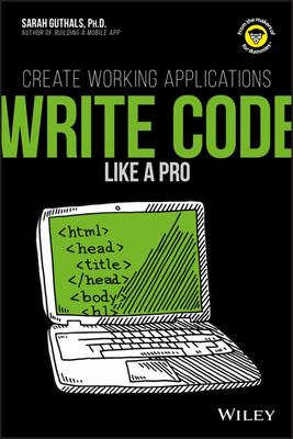 Write Code Like a Pro: Create Working Applications
