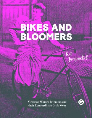 Bikes and Bloomers - Victorian Women Inventors and Their Extraordinary Cycle Wear