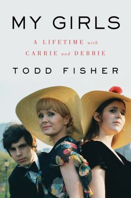 My Girls: A Lifetime with Debbie and Carrie