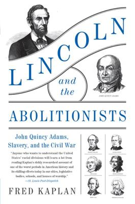 Lincoln and the Abolitionists - John Quincy Adams, Slavery, and the Civil War