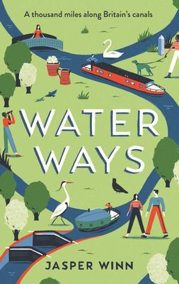 Water Ways - A Thousand Miles along Britain's Canals