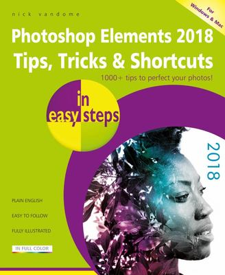 Photoshop Elements 2018 Tips, Tricks and Shortcuts in Easy Steps