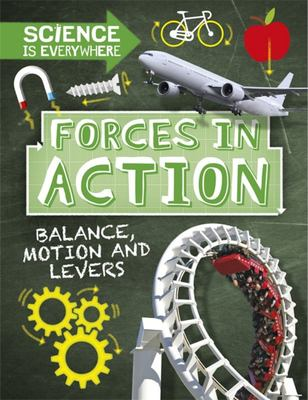 Forces in Action - Balance, Motion and Levers