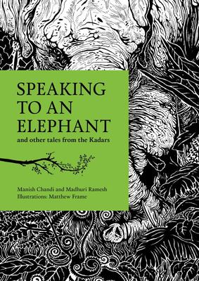 Speaking to an Elephant - And Other Tales from the Kadars