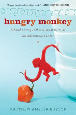 Hungry Monkey - A Food-Loving Father's Quest to Raise an Adventurous Eater