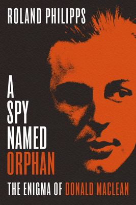 A Spy Named Orphan - The Lives of Donald Maclean