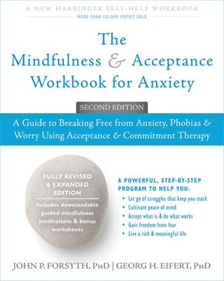 Mindfulness and Acceptance Workbook for Anxiety: : A guide to breaking free from anxiety, phobias & worry using acceptance & commitment therapy (includes CD)