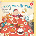 Cook Me a Rhyme : In the Kitchen With Mother Goose