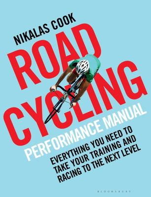 The Road Cycling Performance Manual - Everything You Need to Take Your Training and Racing to the Next Level