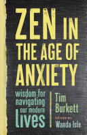 Zen in the Age of Anxiety: Wisdom for Navigating Our Modern Lives