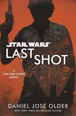 Star Wars: Last Shot [A Han and Lando Novel]