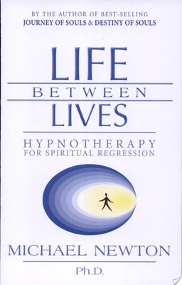 Life Between Lives : Hypnotherapy for Spiritual Regression