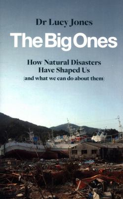The Big Ones - How Natural Disasters Have Shaped Us (and What We Can Do about Them)
