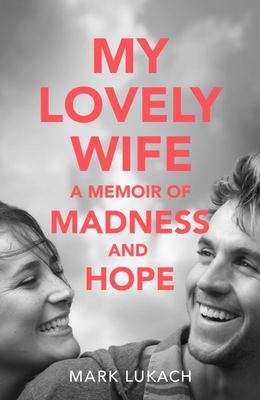 My Lovely Wife - A Memoir of Madness and Hope