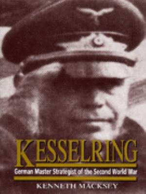 Kesselring - German Master Strategist of the Second World War