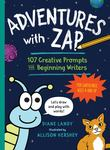 Adventures with Zap: A Creative Workbook for Beginning Writers